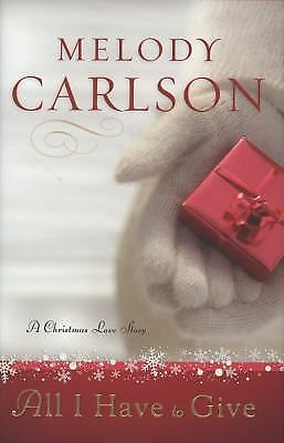 All I Have to Give: A Christmas Love Story, Carlson, Melody, Good Book