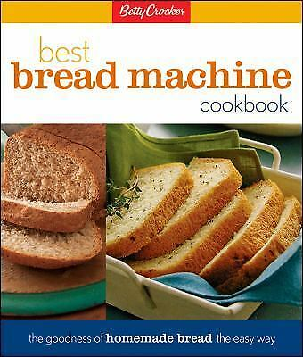 Betty Crocker's Best Bread Machine Cookbook: The Goodness of Homemade Bread the