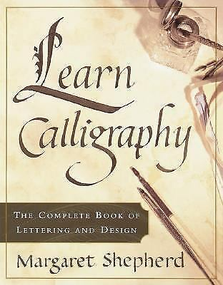 Learn Calligraphy: The Complete Book of Lettering and Design, Margaret Shepherd,