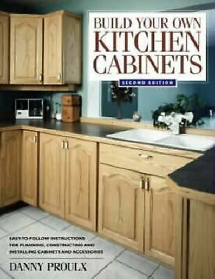 Build Your Own Kitchen Cabinets (Popular Woodworking) by Proulx, Danny