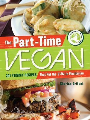 The Part-Time Vegan: 201 Yummy Recipes that Put the Fun in Flexitarian, Grifoni,