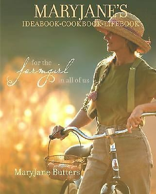 MaryJane's Ideabook, Cookbook, Lifebook: For the Farmgirl in All of Us, MaryJane