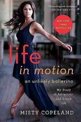 Life in Motion: An Unlikely Ballerina by Copeland, Misty