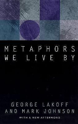 Metaphors We Live By by George Lakoff, Mark Johnson