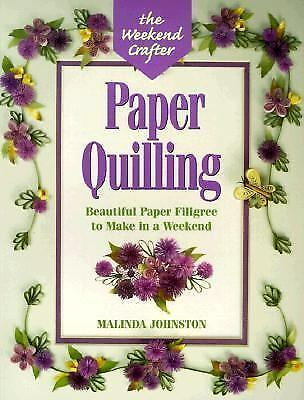 The Weekend Crafter: Paper Quilling: Stylish Designs and Practical Projects to