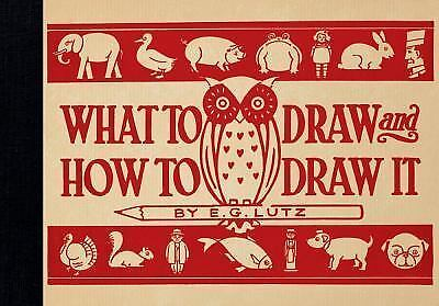 What to Draw and How to Draw It by Lutz, E.G.