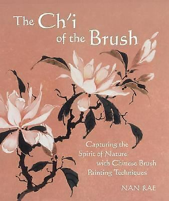 The Ch'I of the Brush: Capturing the Spirit of Nature with Chinese Brush Paintin