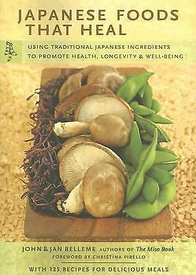 Japanese Foods That Heal: Using Traditional Japanese Ingredients to Promote Heal