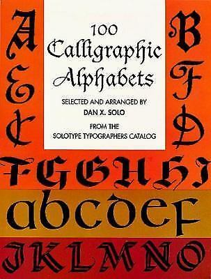 100 Calligraphic Alphabets (Lettering, Calligraphy, Typography) by Solo, Dan X.