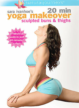 Sara Ivanhoe's 20 Min Yoga Makeover - Sculpted Buns & Thighs by Sara Ivanhoe
