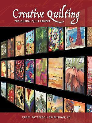 Creative Quilting: The Journal Quilt Project by Patterson Bresenhan, Karey