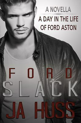 Slack: A Day in the Life of Ford Aston by Huss, J A