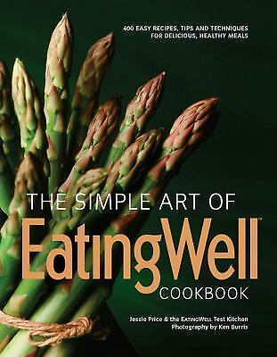 The Simple Art of EatingWell Cookbook: 400 Easy Recipes, Tips and Techniques fo