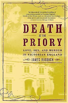 Death at the Priory: Love, Sex, and Murder in Victorian England by Ruddick, Jam