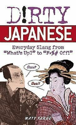 """Dirty Japanese: Everyday Slang from """"What's Up?"""" to """"F%# Off!"""" (Dirty Everyday S"""