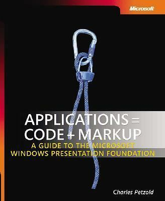 Applications = Code + Markup: A Guide to the Microsoft  Windows  Presentation F