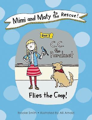Mimi and Maty to the Rescue!: Book 3: C. C. the Parakeet Flies the Coop!, Smith,