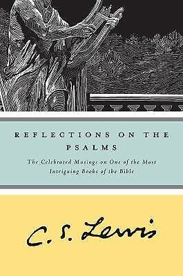 Reflections on the Psalms The Celebrated Musings on One of the Most Intriguing