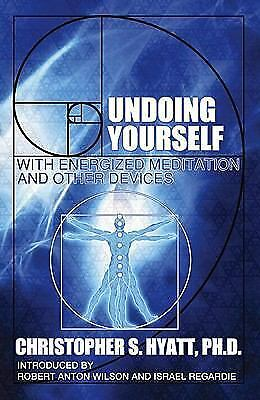 Undoing Yourself with Energized Meditation and Other Devices by Christopher S.