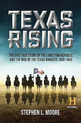 Texas Rising: The Epic True Story of the Lone Star Republic and the Rise of the