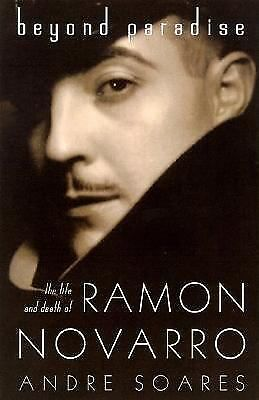 Beyond Paradise: The Life of Ramon Novarro by Soares, Andre