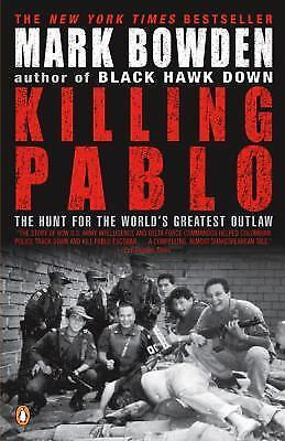 Killing Pablo: The Hunt for the World's Greatest Outlaw by Bowden, Mark