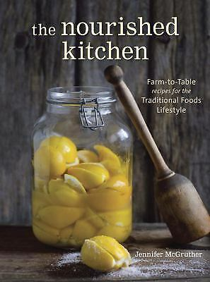 The Nourished Kitchen: Farm-to-Table Recipes for the Traditional Foods Lifestyl