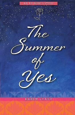 The Summer of Yes: An Ex-Nun's Story by Leahy, Karen