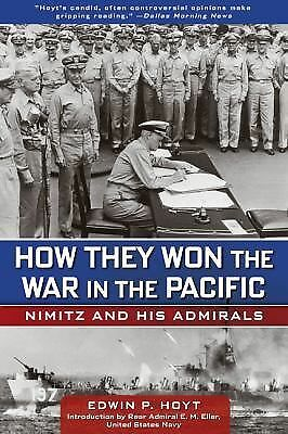 How They Won the War in the Pacific: Nimitz And His Admirals, Hoyt, Edwin, Good