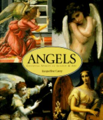 Angels: Celestial Spirits in Legend and Art by Carey, Jacqueline