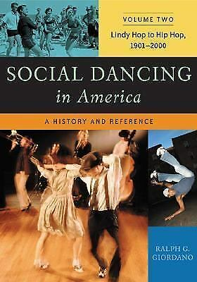 Social Dancing in America: A History and Reference, Volume 2, Lindy Hop to Hip H
