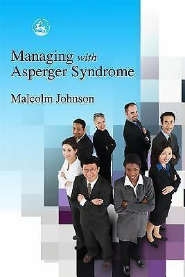 Managing With Asperger Syndrome: A Practical Guide For White Collar Professional