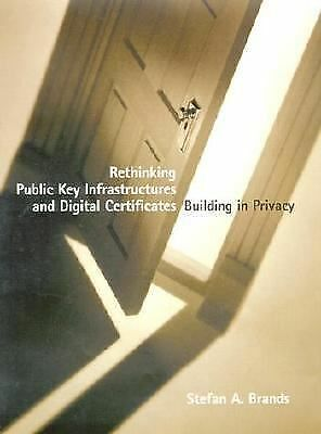 Rethinking Public Key Infrastructures and Digital Certificates: Building in Priv