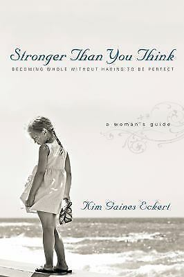 Stronger Than You Think: Becoming Whole Without Having to Be Perfect. A Woman's