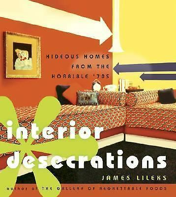 Interior Desecrations: Hideous Homes from the Horrible '70s, James Lileks, Accep