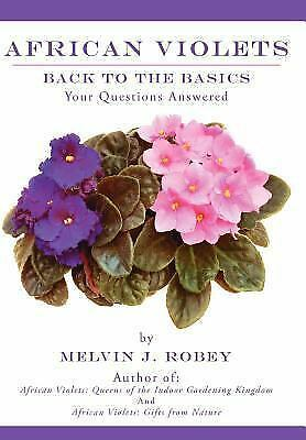 African Violets Back to the Basics: Your Questions Answered, Robey, Melvin J., G
