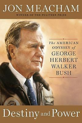 Destiny and Power: The American Odyssey of George Herbert Walker Bush, Meacham,