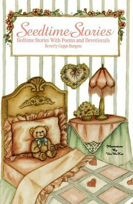 Seedtime stories: Bedtime stories, poems & devotionals by Burgess, Beverly Capp