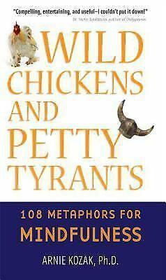 Wild Chickens and Petty Tyrants: 108 Metaphors for Mindfulness, Arnold Kozak, Go