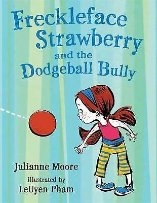 Freckleface Strawberry and the Dodgeball Bully by Moore, Julianne