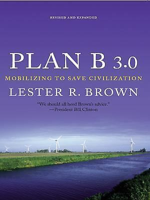 Plan B 3.0: Mobilizing to Save Civilization (Substantially Revised), Lester R. B