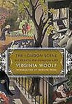 The London Scene: Six Essays on London Life by Woolf, Virginia