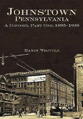 Johnstown, Pennsylvania: A History, Part One: 1895-1936, Whittle, Randy, Accepta