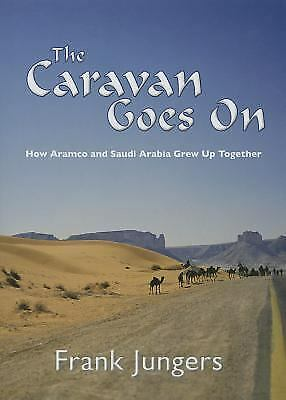 The Caravan Goes On: How Aramco and Saudi Arabia Grew Up Together, Jungers, Fran