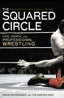 The Squared Circle: Life, Death, and Professional Wrestling, Shoemaker, David, A