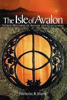 The Isle of Avalon Sacred Mysteries of Arthur and Glastonbury, Mann, Nicholas, A