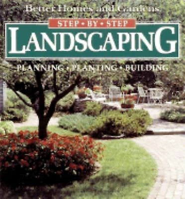 Step-by-Step Landscaping : Planning, Planting, Building by Better Homes and...