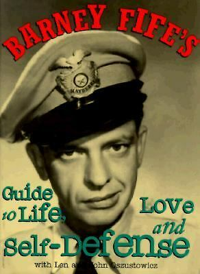Barney Fife's Guide to Life, Love and Self-Defense, Len Oszustowicz, John Oszust
