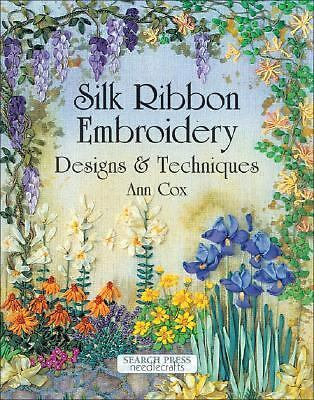 Silk Ribbon Embroidery: Designs & Techniques, Cox, Ann, Good Book