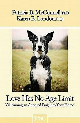 Love Has No Age Limit-Welcoming an Adopted Dog into Your Home: Patricia B. McCo